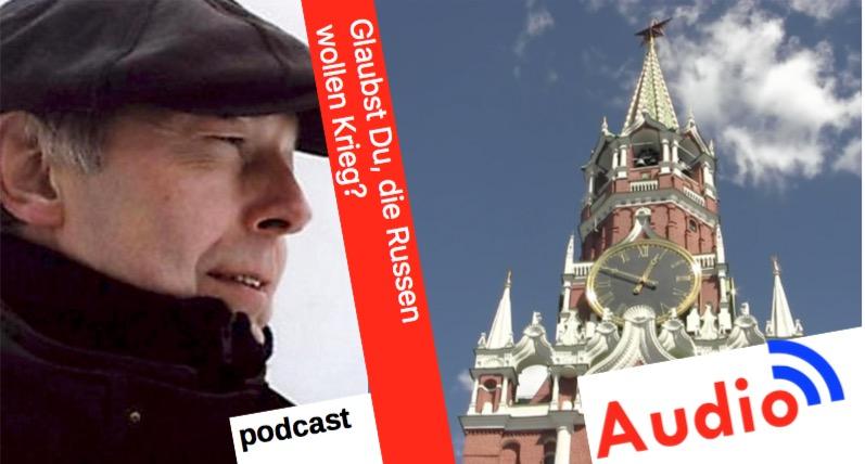 Kai Ehlers: Glaubst Du, die Russen wollen Krieg? [Audio-Podcast]